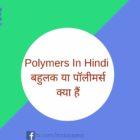 Polymers In Hindi बहुलक या पॉलीमर्स क्या हैं
